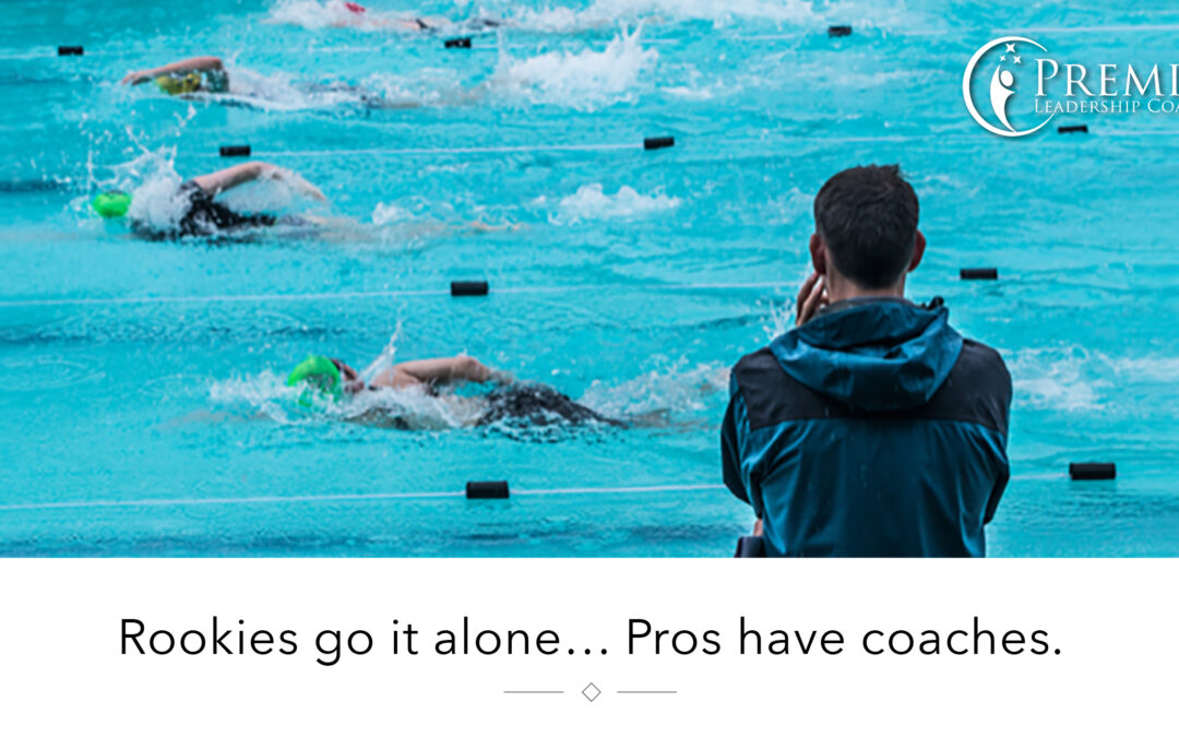 Rookies Go It Alone… Pros Have Coaches.